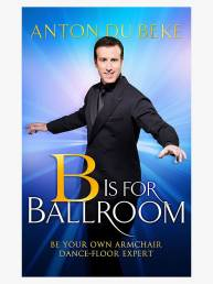 B is for Ballroom - by Anton Du Beke