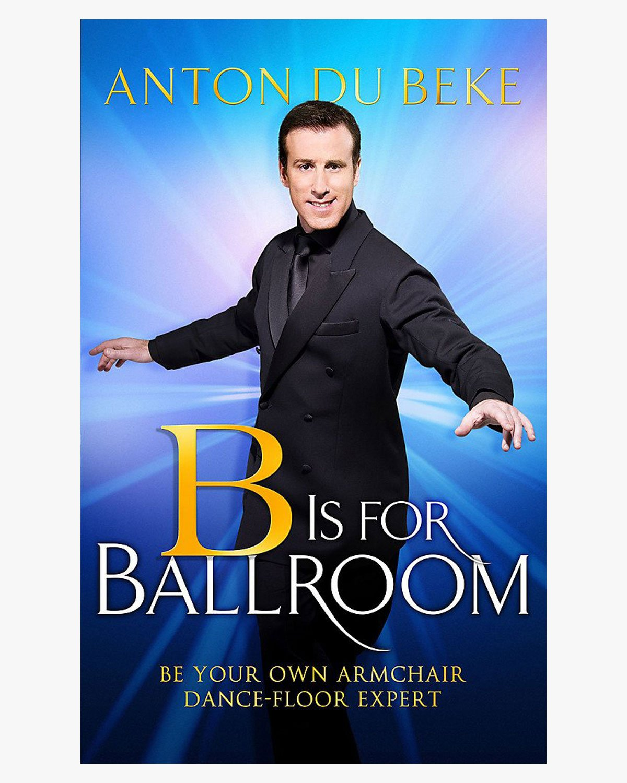 B is for Ballroom - by Anton Du Beke